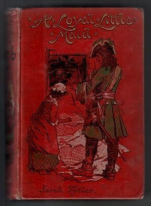 A Loyal Little Maid: Tytler, Sarah
