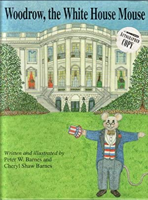 Woodrow, the White House Mouse: Barnes, Peter W.