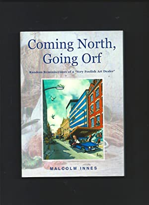Coming North, Going Orf : Random Reminiscences: INNES, Malcolm (signed):