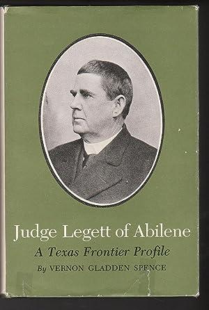 Judge Legett of Abilene: A Texas Frontier: Vernon Gladden Spence