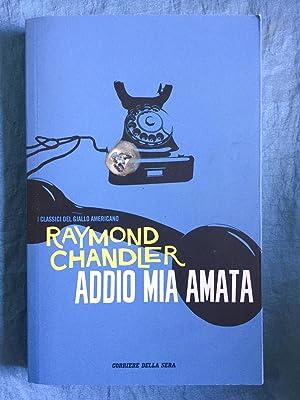 RAYMOND CHANDLER: ADDIO MIA AMATA-PHILIP MARLOWE