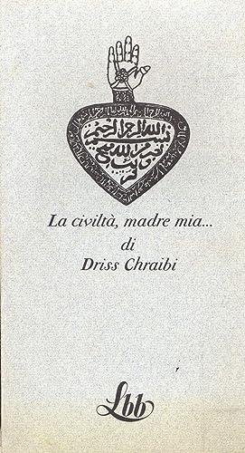 La civiltà, madre mia.: Chraibi, Driss