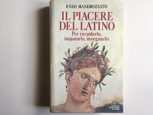 Il piacere del latino. Per ricordarlo, impararlo,: Mandruzzato, Enzo