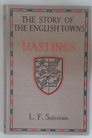 Hastings - the Story of the English Towns Series: L. F. Salzman