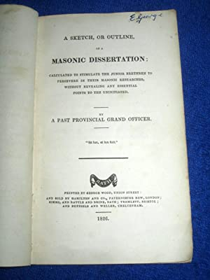 A Sketch, or Outline, or a Masonic Dissertation Calculated to Stimulate the Junior Bretheren to ...