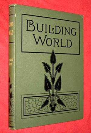 BUILDING WORLD An ILLUSTRATED WEEKLY TRADE JOURNAL Vol 4 Nos 79 to 104, Apr 1897 to Oct 1897 for ...