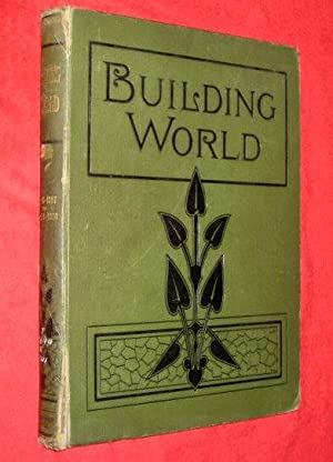 BUILDING WORLD An ILLUSTRATED WEEKLY TRADE JOURNAL Vol 5 Nos 105 to 130, Oct 1897 to April 1898 for...