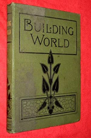 BUILDING WORLD An ILLUSTRATED WEEKLY TRADE JOURNAL Vol 7 Nos 157 to 182, Oct 1898 to April 1899 for...