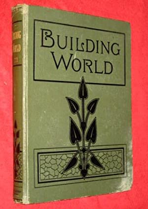 BUILDING WORLD An ILLUSTRATED WEEKLY TRADE JOURNAL Vol 11 Nos 261 to 286, October 1900 to April ...
