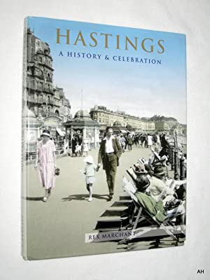 Hastings. A History and Celebration of the Town.: Marchant, Rex