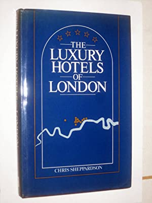 The Luxury Hotels of London.: Sheppardson, Chris.