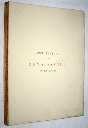 Architecture of the Renaissance in England, Illustrated by a Series of Views and Details from ...