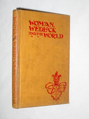 WOMAN, WEDLOCK and The WORLD, a Confession Book of Borrowings from Various Classics, With Some ...