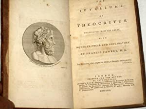 The Idylliums of Theocritus. Translated from the Greek, with Notes Critical and Explanatory by ...