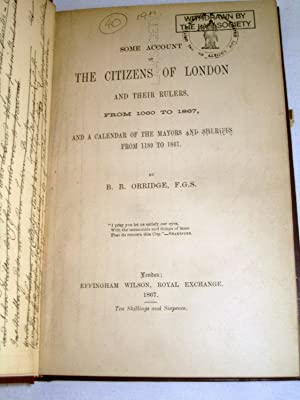 Some Account of the Citizens of London and their Rulers from 1060 to 1867.: Orridge B. B.