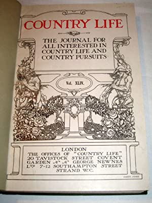 Country Life. Magazine. Vol 44, XLIV. 6th July 1918 to 28th Dec 1918, Issues No 1122 to 1147. The ...