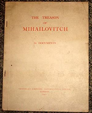 The Treason of Mihailovitch. 81 Military Documents. Chetnik, German, Italian and Quisling with ...
