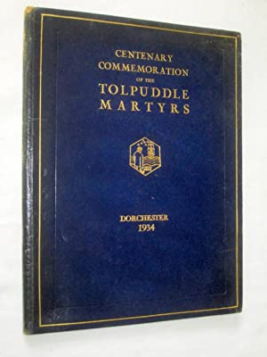 The Story of The Tolpuddle Martyrs Centenary Commemoration. Dorchester 1934.: Trades Union Congress...