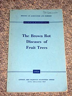 Ministry of Agriculture and Fisheries. Technical Bulletin No 3. The Brown Rot Diseases of Fruit ...