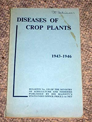 Ministry of Agriculture and Fisheries. Technical Bulletin No 139. Diseases of Crop Plants 1943 - ...