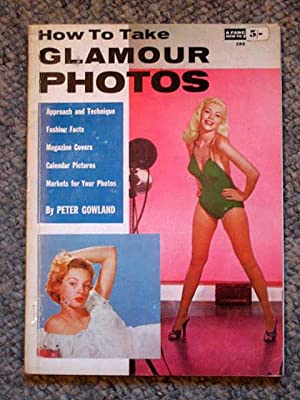 A Fawcett How-to Book. 285. HOW TO TAKE GLAMOUR PHOTOS: Gowland, Peter Etc.
