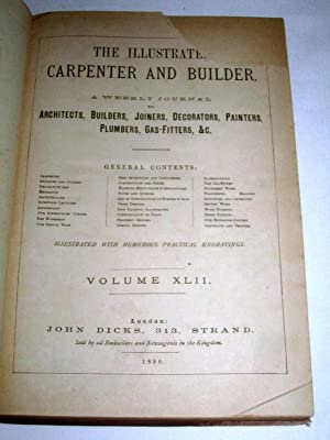 The Illustrated Carpenter and Builder - A Weekly Journal for Architects, Builders, Joiners, ...