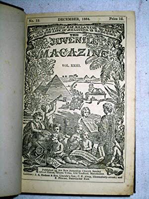 The Juvenile Magazine, 1864 and 1865. Vol XXIII & XXIV, New Series Vol XII & XIII,: ...