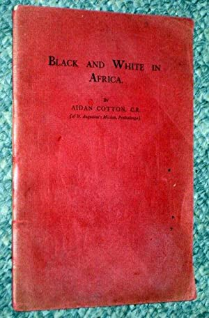 BLACK and WHITE in AFRICA, Problems of the Mission Field.: Cotton, Aidan