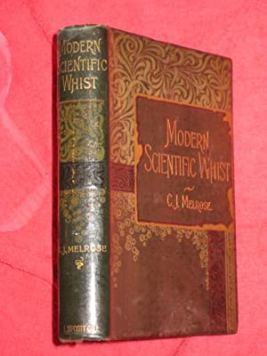 Modern Scientific Whist. With Reasons Why. Specially Written with the View of Enabling Beginners to...