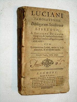 Luciani Samosatensis Dialogorum Selectorum Libri Duo, a Gulielmo Du-gardo recogniti, & (variis ...