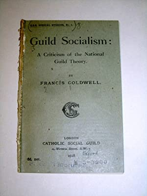 Guild Socialism, A Criticism of the National Guild Theory. C.S.G. Special Studies No 1.: Goldwell, ...