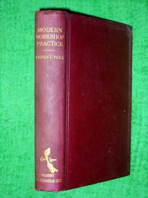 Modern Workshop Practice. A Manual for the Use of Engineers, Apprentices and Students in Technical ...