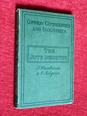 The Jute Industry, from Seed to Finished Cloth. Common Commodities and Industries Series.: ...