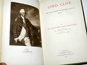 Lord Clive. The Foundation of British Rule In India. Builders of Great Britain Series: Arbuthnot, ...