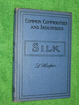 SILK its Production and Manufacture. Pitman's Common Commodities and Industries Series.: ...