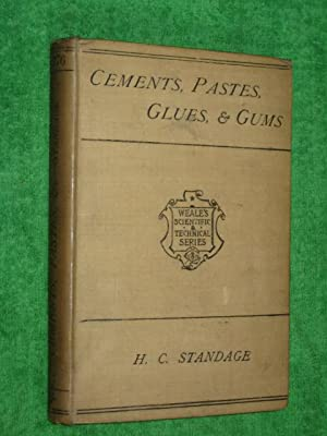 Cements, Pastes, Glues, & Gums. Weale's Scientific & Technical Series.: Standage, H C
