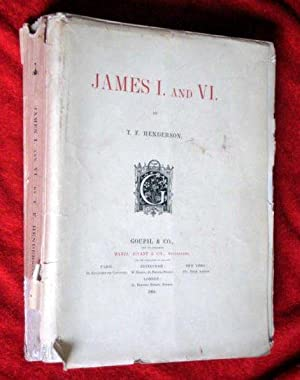 JAMES I and VI. (James 1st of England, 6th of Scotland): Henderson, T. F.