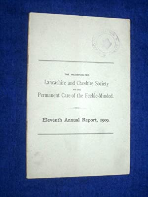 The Incorporated Lancashire and Cheshire Society for the Permanent Care of the Feeble-Minded. ...