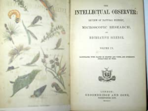 The Intellectual Observer: Review of Natural History, Microscopic Research, and Recreative Science,...