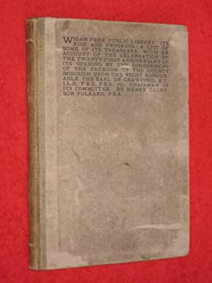 Wigan Free Public Library, Its Rise and Progress, a List of Some of Its Treasures . Account of ...