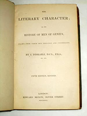 The Literary Character, Or the History of Men of Genius, drawn from their own feelings and ...