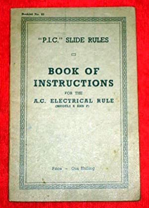 P.I.C. SLIDE RULES BOOK of INSTRUCTIONS for the A.C. ELECTRICAL RULE (models E and F). PIC.: Walker...