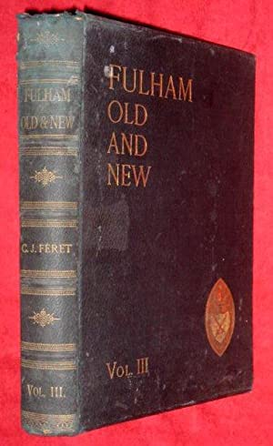 Fulham Old And New. Being an Exhaustive History of the Ancient Parish of Fulham. Volume III Only.: ...