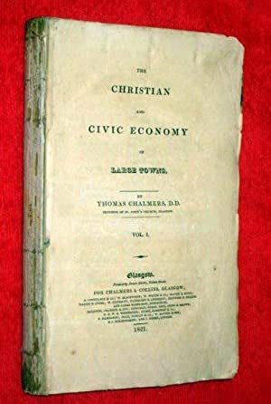 The Christian And Civic Economy of Large Towns. Vol 1.: Chalmers, Thomas