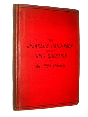 The Speaker's Hand-Book on the Irish Question.: An Irish Liberal.
