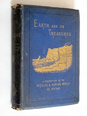 Earth and Its Treasures: A Description of the Metallic and Mineral Wealth of Nature.: Mangin, ...