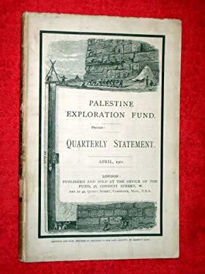 Palestine Exploration Fund Quarterly Statement APRIL 1901 a Society for the investigation of the ...