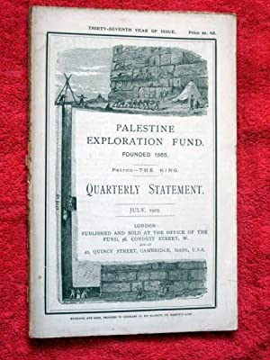 Palestine Exploration Fund Quarterly Statement JULY 1905. A Society for the Investigation of the ...