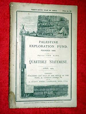 Palestine Exploration Fund Quarterly Statement APRIL 1904. A Society for the Investigation of the ...