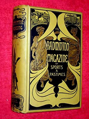The Badminton Magazine of Sports and Pastimes Volume III. July to December 1896.: Watson, Alfred ...